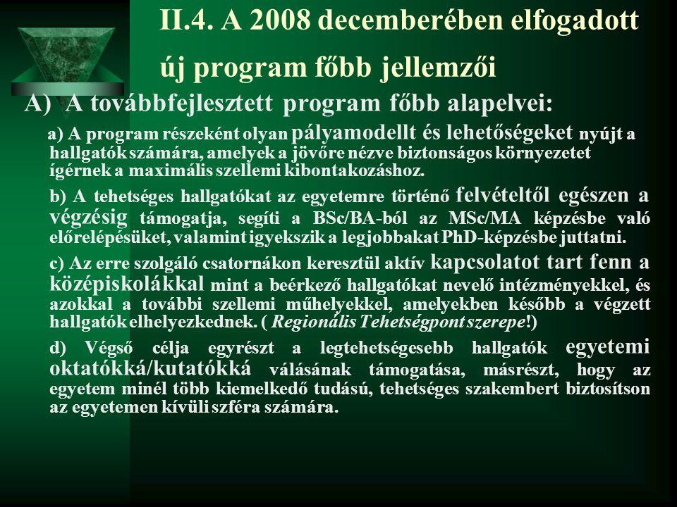 II.4. A 2008 decemberében elfogadott új program főbb jellemzői A) A továbbfejlesztett program főbb alapelvei: a) A program részeként olyan pályamodell