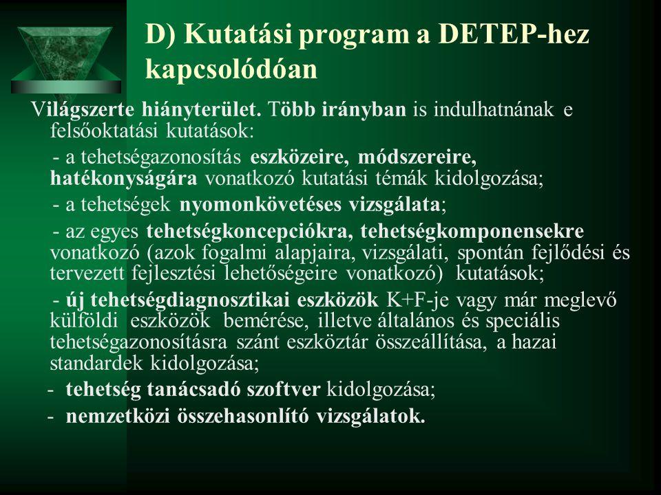 D) Kutatási program a DETEP-hez kapcsolódóan Világszerte hiányterület. Több irányban is indulhatnának e felsőoktatási kutatások: - a tehetségazonosítá