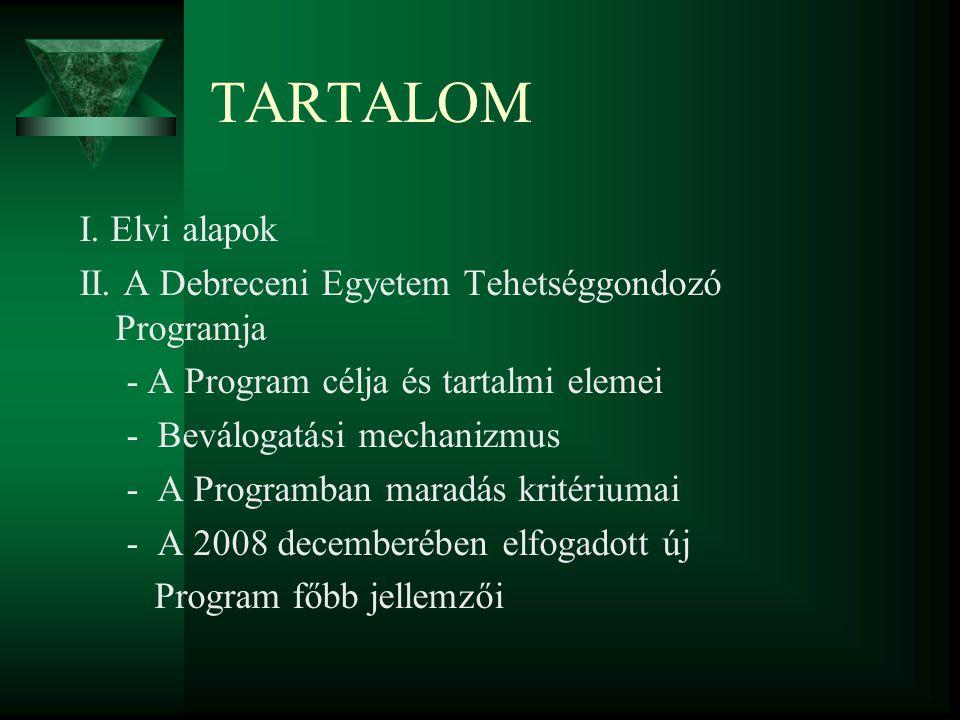 TARTALOM I. Elvi alapok II. A Debreceni Egyetem Tehetséggondozó Programja - A Program célja és tartalmi elemei - Beválogatási mechanizmus - A Programb