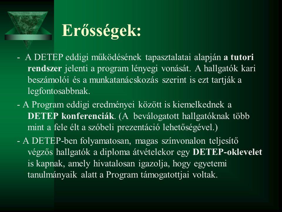 Erősségek: - A DETEP eddigi működésének tapasztalatai alapján a tutori rendszer jelenti a program lényegi vonását. A hallgatók kari beszámolói és a mu