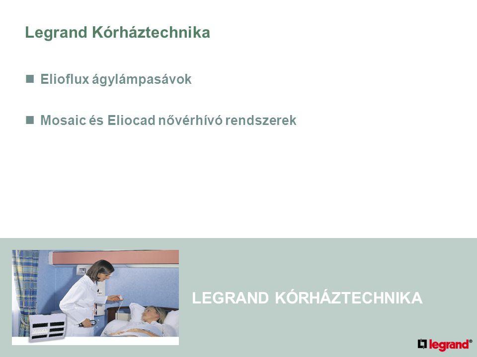 LEGRAND KÓRHÁZTECHNIKA Legrand Kórháztechnika Elioflux ágylámpasávok Mosaic és Eliocad nővérhívó rendszerek