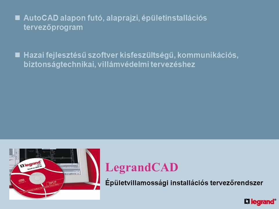 AutoCAD alapon futó, alaprajzi, épületinstallációs tervezőprogram Hazai fejlesztésű szoftver kisfeszültségű, kommunikációs, biztonságtechnikai, villámvédelmi tervezéshez LegrandCAD Épületvillamossági installációs tervezőrendszer