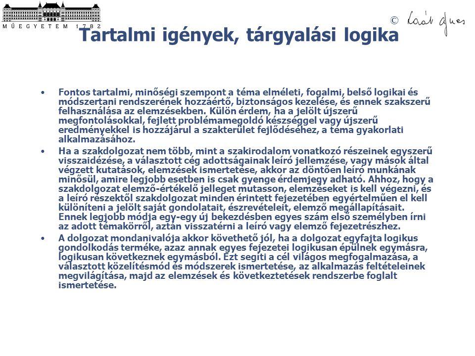 © Tartalmi igények, tárgyalási logika Fontos tartalmi, minőségi szempont a téma elméleti, fogalmi, belső logikai és módszertani rendszerének hozzáértő