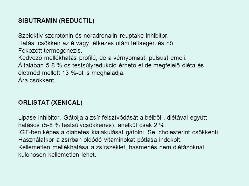 SIBUTRAMIN (REDUCTIL) Szelektiv szerotonin és noradrenalin reuptake inhibitor. Hatás: csökken az étvágy, étkezés utáni teltségérzés nő. Fokozott termo