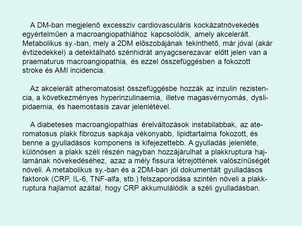 A DM-ban megjelenő excessziv cardiovasculáris kockázatnövekedés egyértelműen a macroangiopathiához kapcsolódik, amely akcelerált. Metabolikus sy.-ban,