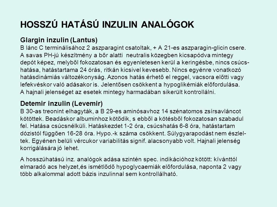 HOSSZÚ HATÁSÚ INZULIN ANALÓGOK Glargin inzulin (Lantus) B lánc C terminálisához 2 aszparagint csatoltak, + A 21-es aszparagin-glicin csere. A savas PH