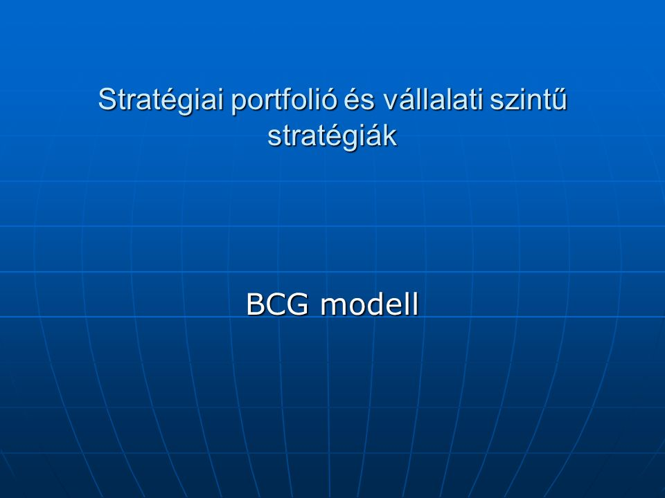 Stratégiai portfolió és vállalati szintű stratégiák BCG modell