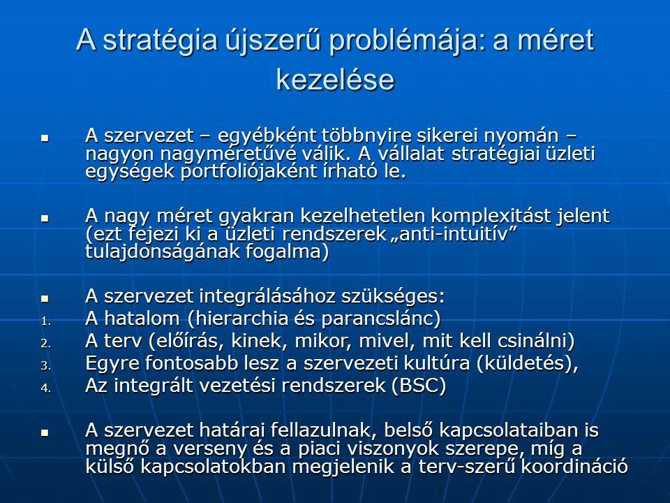 A stratégia újszerű problémája: a méret kezelése A szervezet – egyébként többnyire sikerei nyomán – nagyon nagyméretűvé válik. A vállalat stratégiai ü