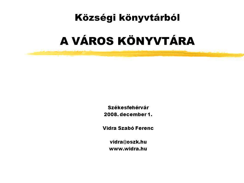 Községi könyvtárból A VÁROS KÖNYVTÁRA Székesfehérvár 2008.