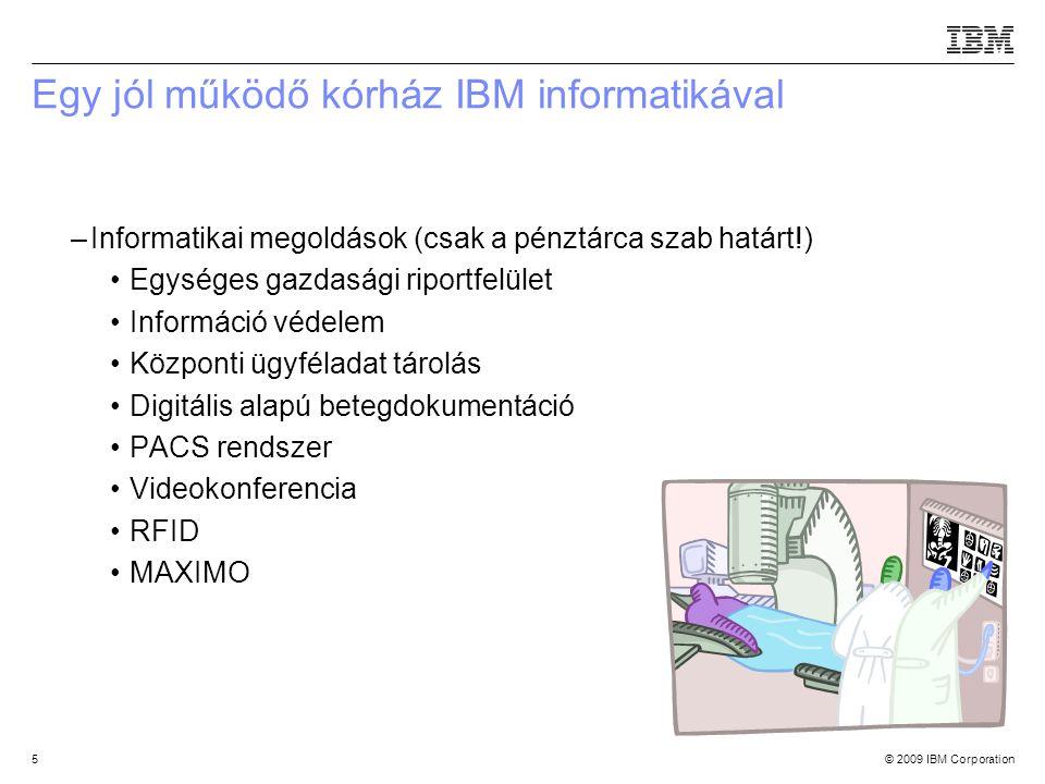 © 2009 IBM Corporation5 Egy jól működő kórház IBM informatikával –Informatikai megoldások (csak a pénztárca szab határt!) Egységes gazdasági riportfelület Információ védelem Központi ügyféladat tárolás Digitális alapú betegdokumentáció PACS rendszer Videokonferencia RFID MAXIMO Source:If applicable, describe source origin