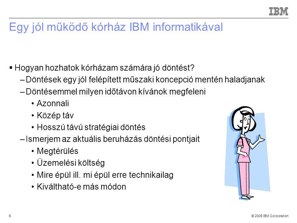 © 2009 IBM Corporation6 Egy jól működő kórház IBM informatikával  Hogyan hozhatok kórházam számára jó döntést.