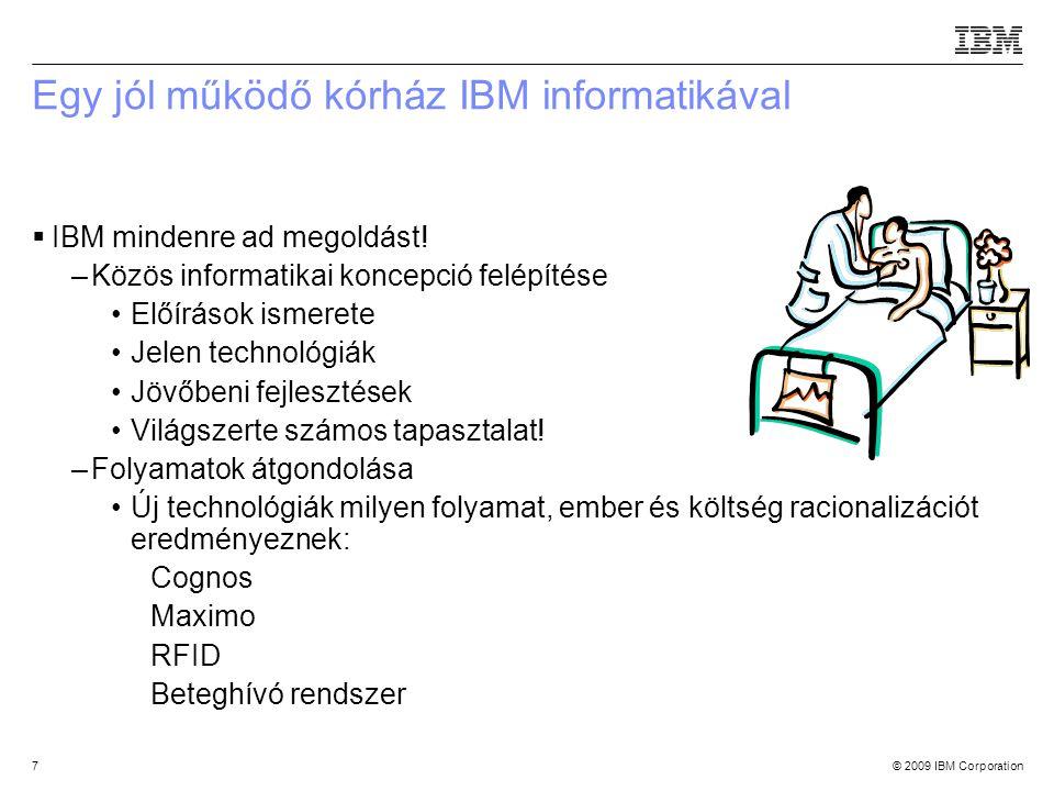 © 2009 IBM Corporation7 Egy jól működő kórház IBM informatikával  IBM mindenre ad megoldást.