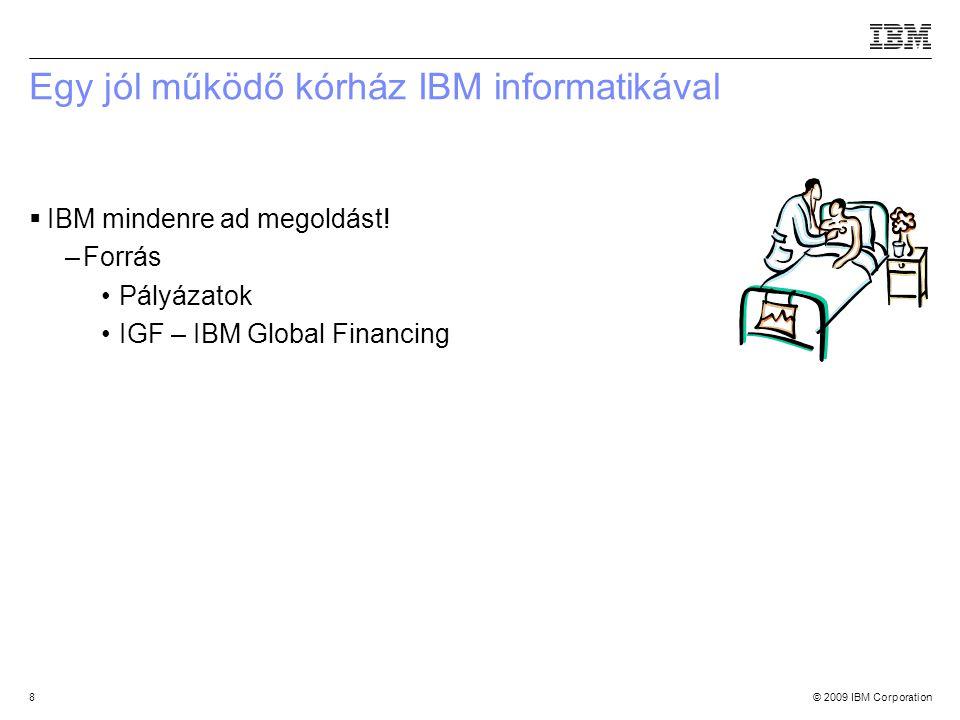 © 2009 IBM Corporation8 Egy jól működő kórház IBM informatikával  IBM mindenre ad megoldást.