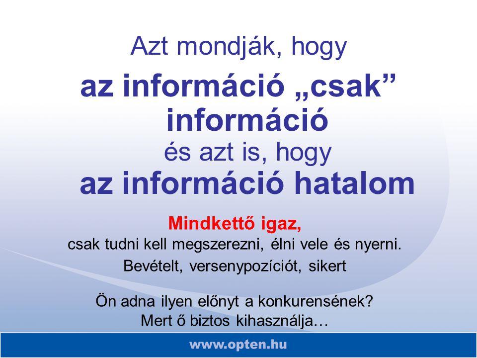"""Azt mondják, hogy az információ """"csak információ és azt is, hogy az információ hatalom Mindkettő igaz, csak tudni kell megszerezni, élni vele és nyerni."""