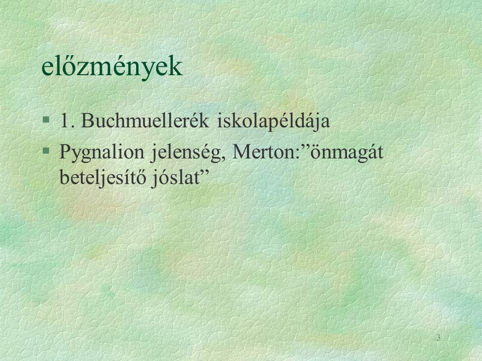 """3 előzmények §1. Buchmuellerék iskolapéldája §Pygnalion jelenség, Merton:""""önmagát beteljesítő jóslat"""""""