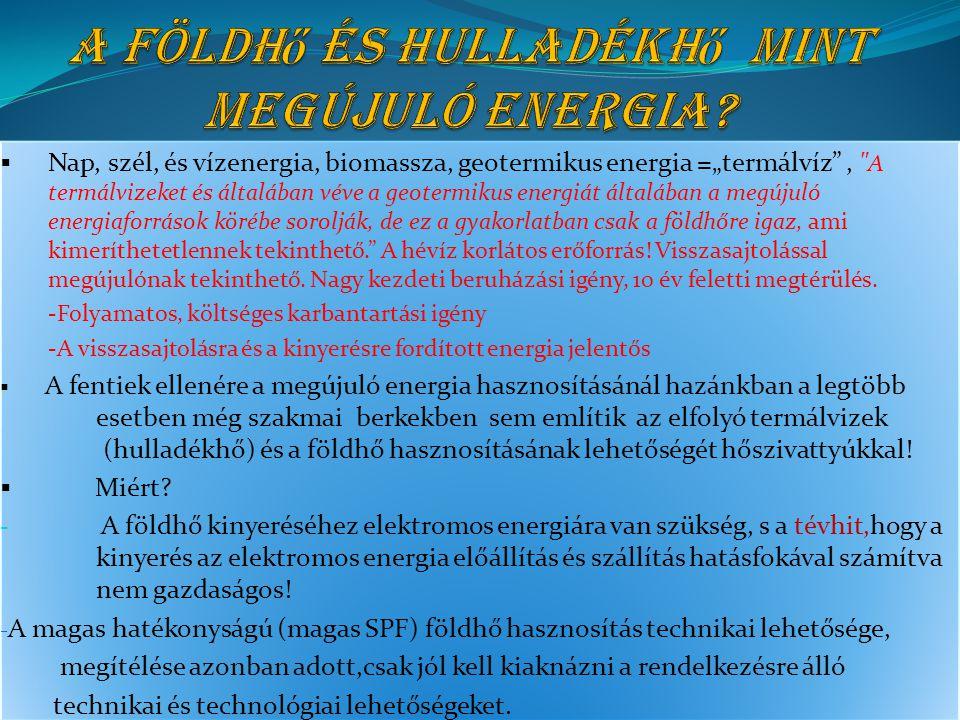 """ Nap, szél, és vízenergia, biomassza, geotermikus energia =""""termálvíz , A termálvizeket és általában véve a geotermikus energiát általában a megújuló energiaforrások körébe sorolják, de ez a gyakorlatban csak a földhőre igaz, ami kimeríthetetlennek tekinthető. A hévíz korlátos erőforrás."""