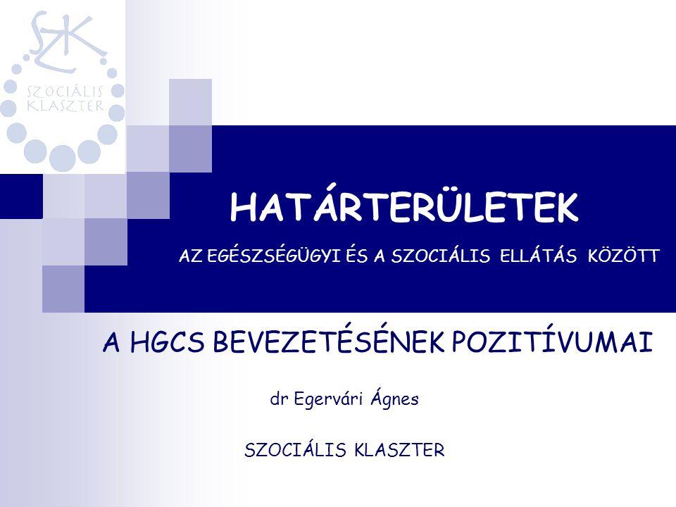 HATÁRTERÜLETEK AZ EGÉSZSÉGÜGYI ÉS A SZOCIÁLIS ELLÁTÁS KÖZÖTT A HGCS BEVEZETÉSÉNEK POZITÍVUMAI dr Egervári Ágnes SZOCIÁLIS KLASZTER