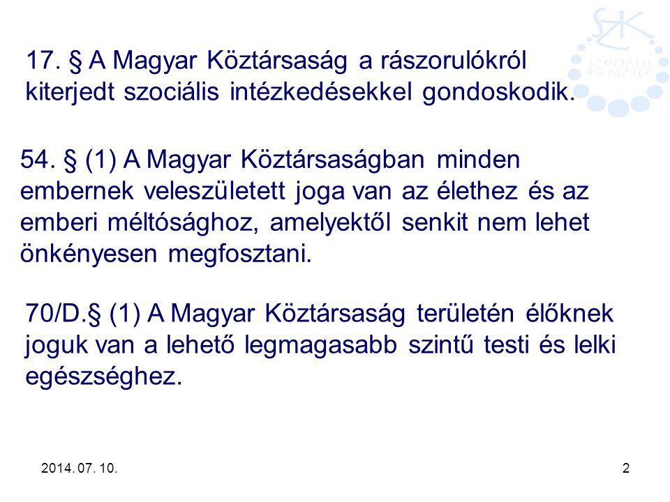 2014. 07. 10. 2 54. § (1) A Magyar Köztársaságban minden embernek veleszületett joga van az élethez és az emberi méltósághoz, amelyektől senkit nem le