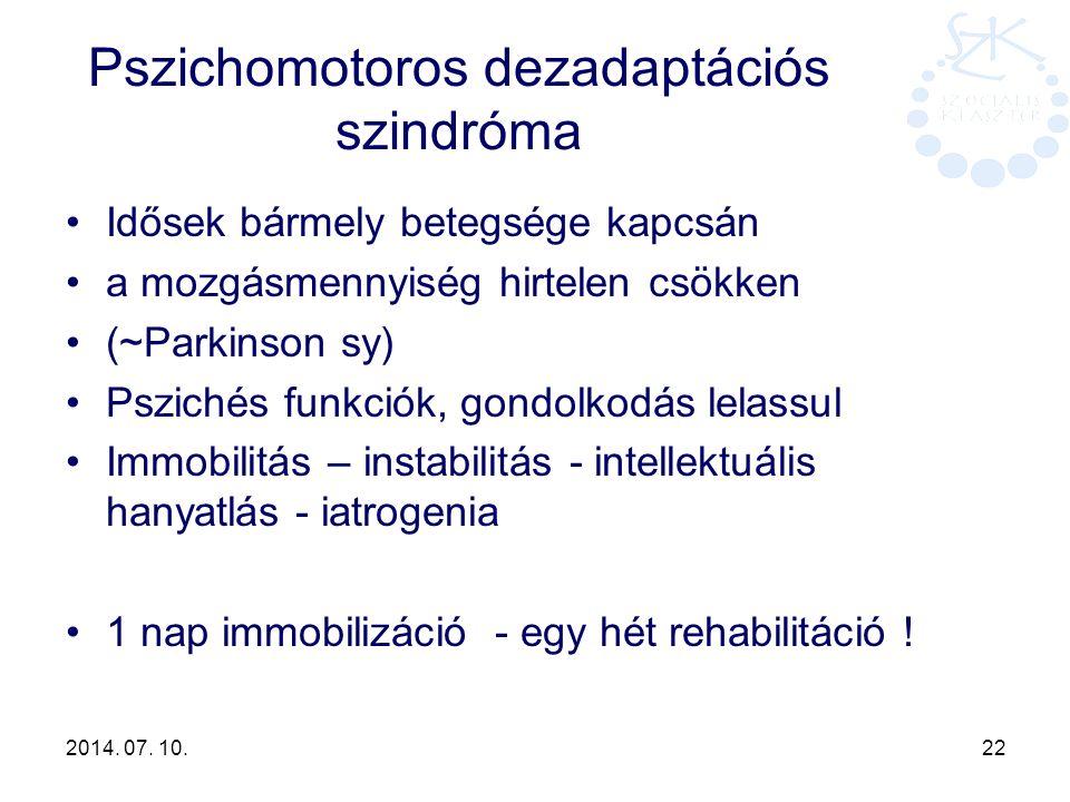2014. 07. 10. 22 Pszichomotoros dezadaptációs szindróma Idősek bármely betegsége kapcsán a mozgásmennyiség hirtelen csökken (~Parkinson sy) Pszichés f