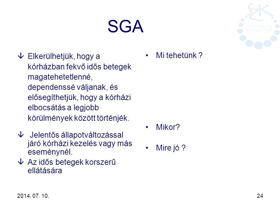 2014. 07. 10. 24 SGA âElkerülhetjük, hogy a kórházban fekvő idős betegek magatehetetlenné, dependenssé váljanak, és elősegíthetjük, hogy a kórházi elb