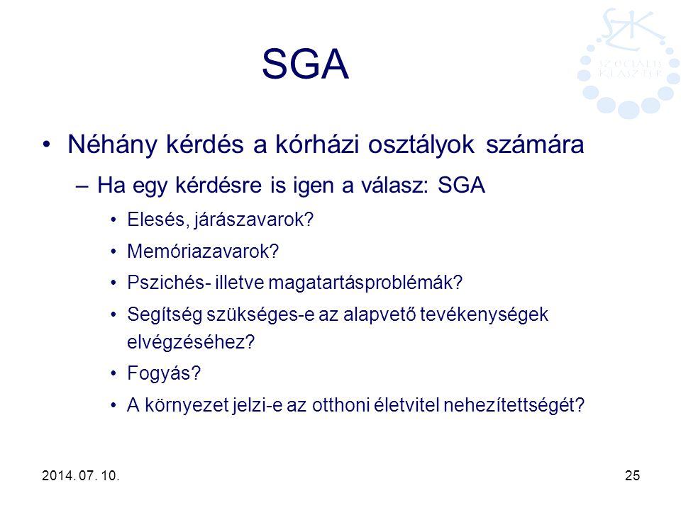 2014. 07. 10. 25 SGA Néhány kérdés a kórházi osztályok számára –Ha egy kérdésre is igen a válasz: SGA Elesés, járászavarok? Memóriazavarok? Pszichés-
