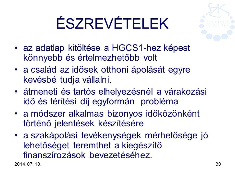 2014. 07. 10. 30 ÉSZREVÉTELEK az adatlap kitöltése a HGCS1-hez képest könnyebb és értelmezhetőbb volt a család az idősek otthoni ápolását egyre kevésb