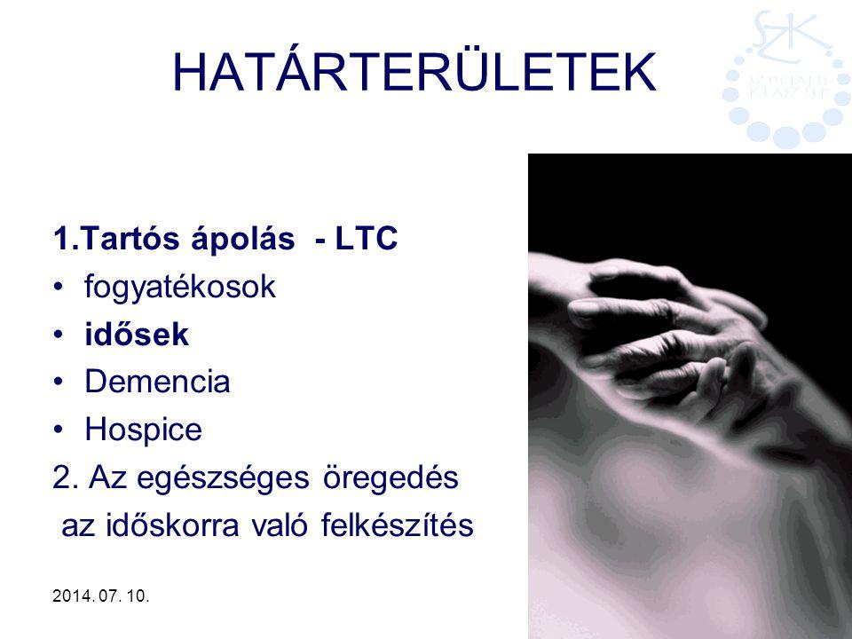 2014. 07. 10. 4 HATÁRTERÜLETEK 1.Tartós ápolás - LTC fogyatékosok idősek Demencia Hospice 2. Az egészséges öregedés az időskorra való felkészítés