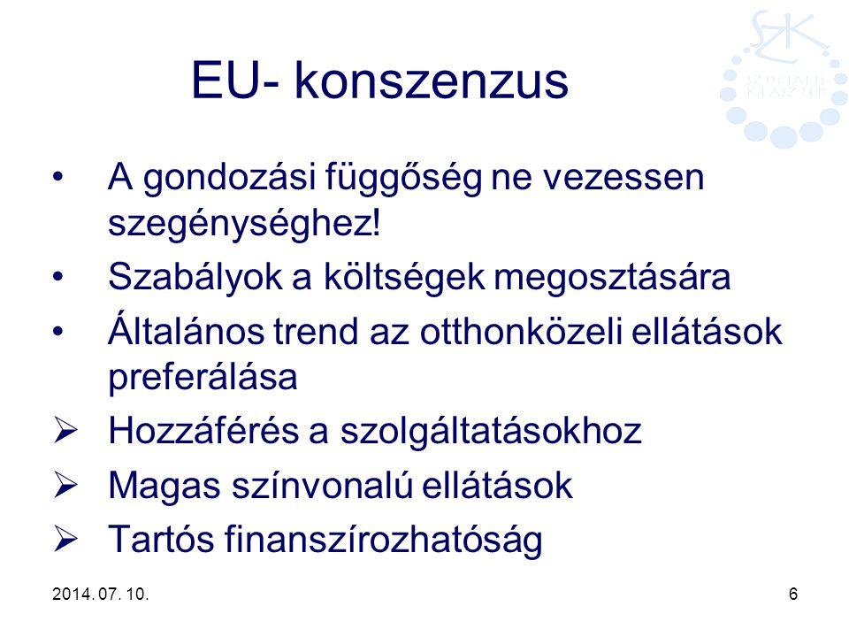 2014. 07. 10. 6 EU- konszenzus A gondozási függőség ne vezessen szegénységhez! Szabályok a költségek megosztására Általános trend az otthonközeli ellá