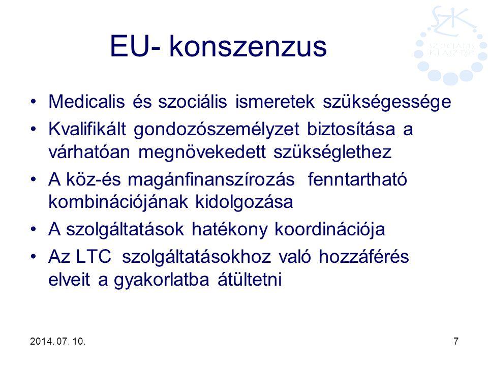 2014. 07. 10. 7 EU- konszenzus Medicalis és szociális ismeretek szükségessége Kvalifikált gondozószemélyzet biztosítása a várhatóan megnövekedett szük