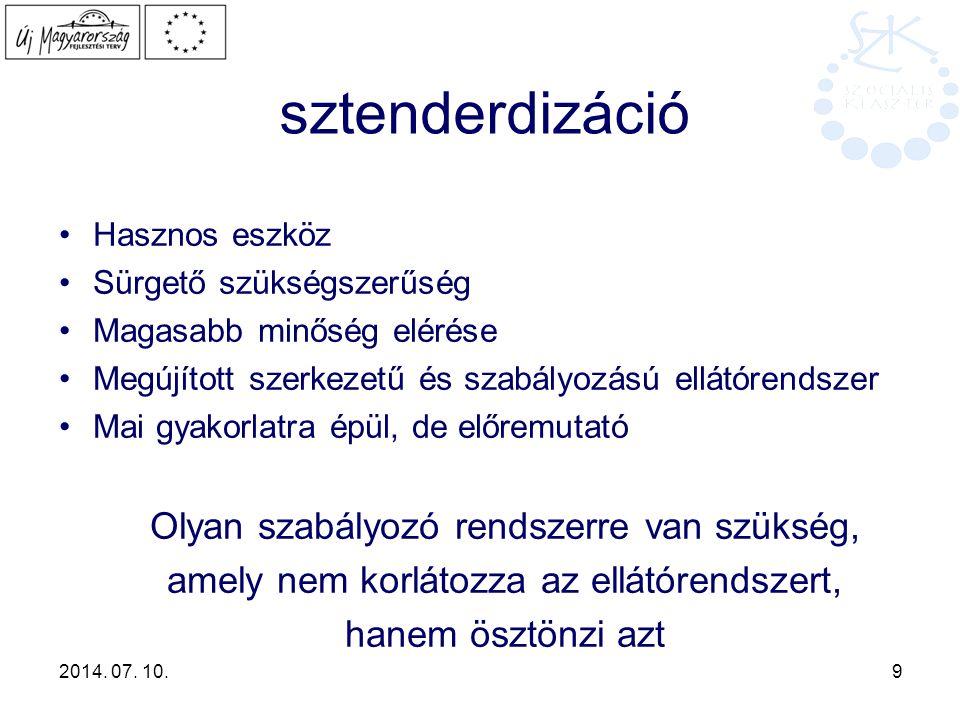 2014. 07. 10. 9 sztenderdizáció Hasznos eszköz Sürgető szükségszerűség Magasabb minőség elérése Megújított szerkezetű és szabályozású ellátórendszer M