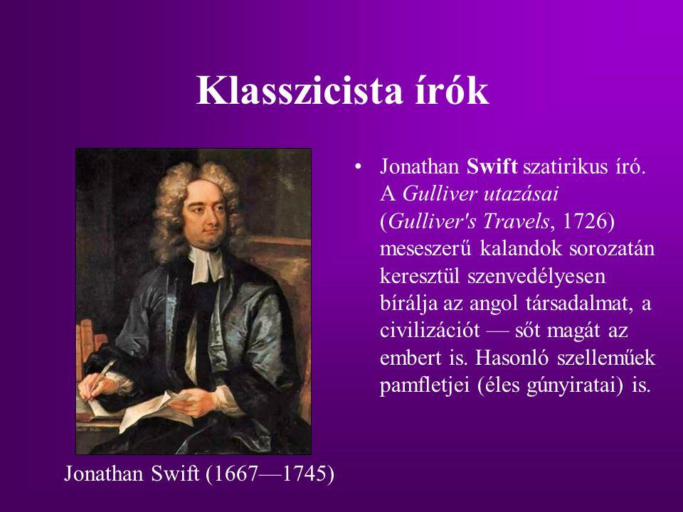 Klasszicista írók Jonathan Swift szatirikus író. A Gulliver utazásai (Gulliver's Travels, 1726) meseszerű kalandok sorozatán keresztül szenvedélyesen