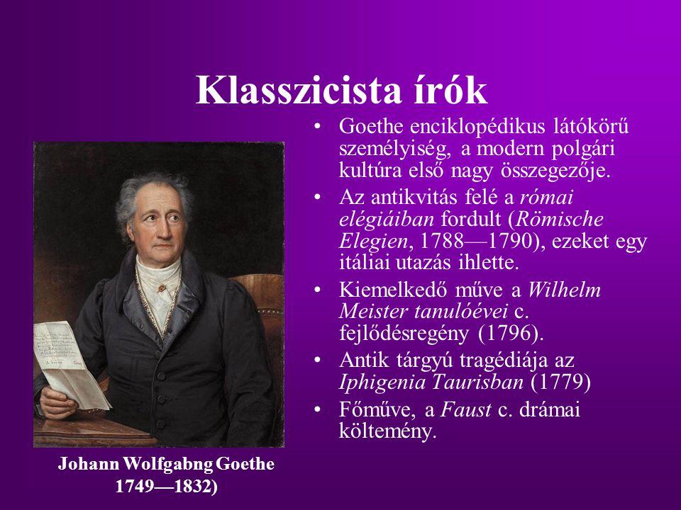 Klasszicista írók Goethe enciklopédikus látókörű személyiség, a modern polgári kultúra első nagy összegezője. Az antikvitás felé a római elégiáiban fo