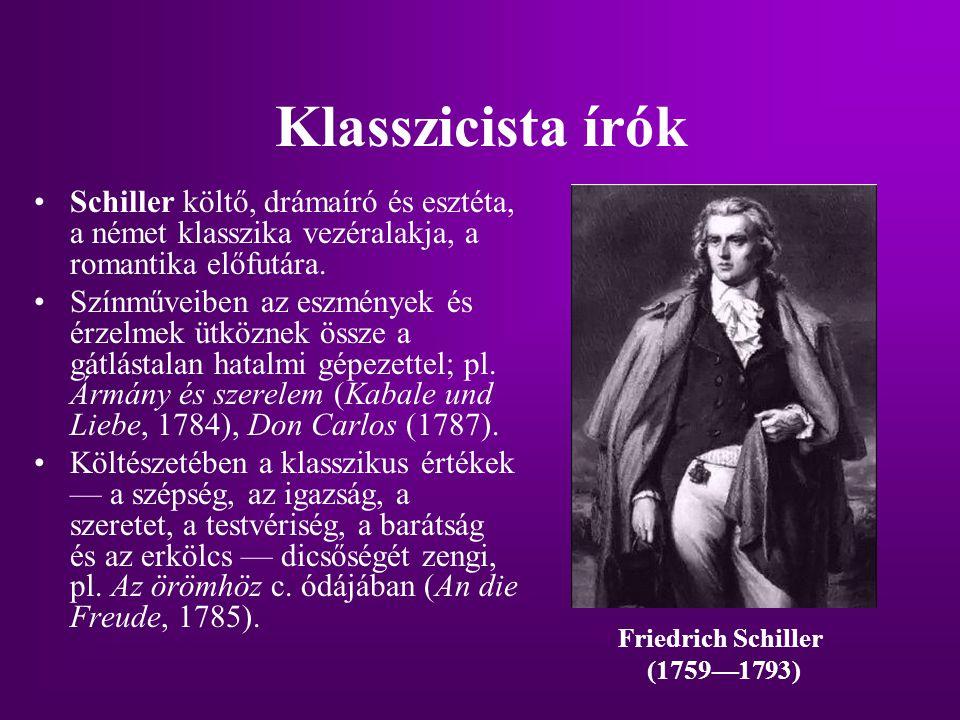 Klasszicista írók Schiller költő, drámaíró és esztéta, a német klasszika vezéralakja, a romantika előfutára. Színműveiben az eszmények és érzelmek ütk