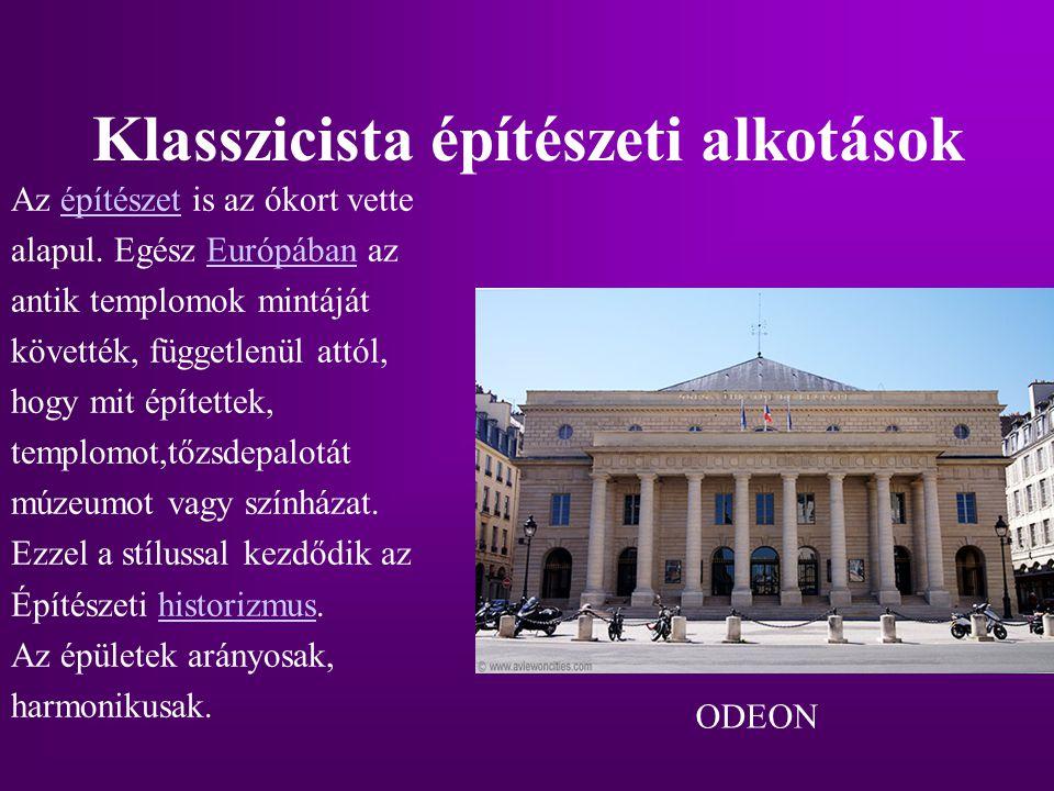 Klasszicista építészeti alkotások Az építészet is az ókort vetteépítészet alapul. Egész Európában azEurópában antik templomok mintáját követték, függe