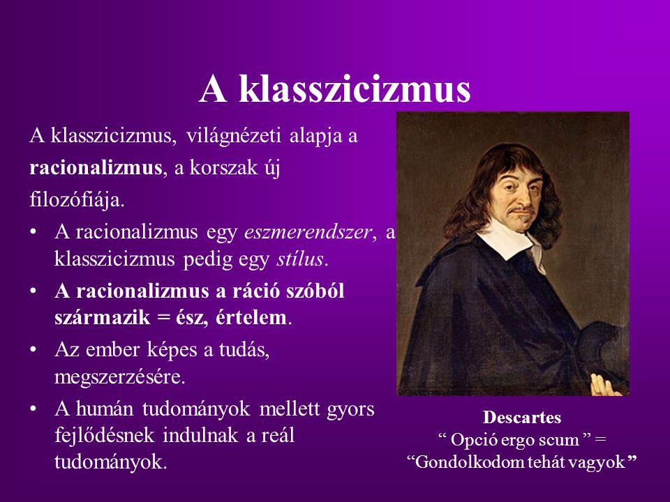 A klasszicizmus A klasszicizmus, világnézeti alapja a racionalizmus, a korszak új filozófiája. A racionalizmus egy eszmerendszer, a klasszicizmus pedi