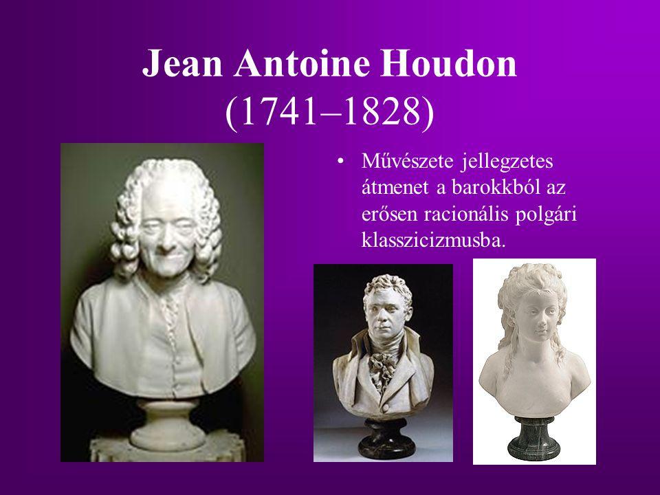Jean Antoine Houdon (1741–1828) Művészete jellegzetes átmenet a barokkból az erősen racionális polgári klasszicizmusba.