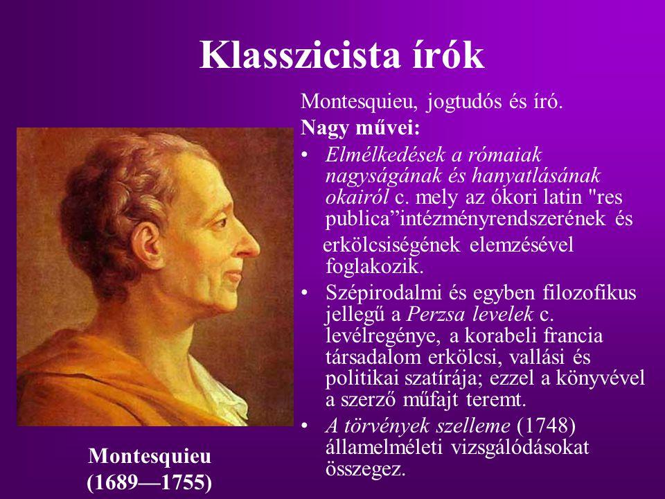 Klasszicista írók Montesquieu, jogtudós és író. Nagy művei: Elmélkedések a rómaiak nagyságának és hanyatlásának okairól c. mely az ókori latin