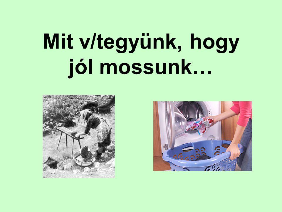 Mit v/tegyünk, hogy jól mossunk…