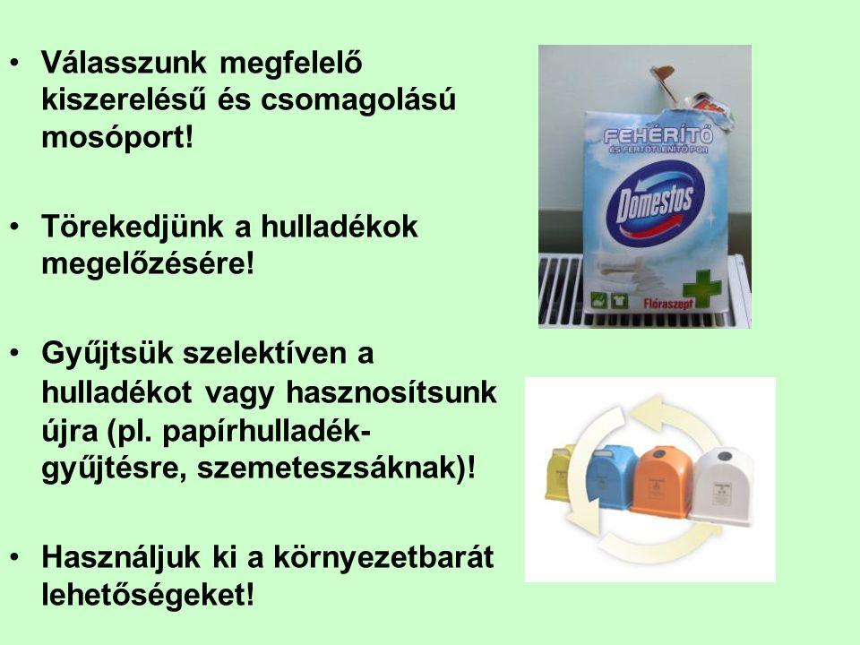 Válasszunk megfelelő kiszerelésű és csomagolású mosóport! Törekedjünk a hulladékok megelőzésére! Gyűjtsük szelektíven a hulladékot vagy hasznosítsunk