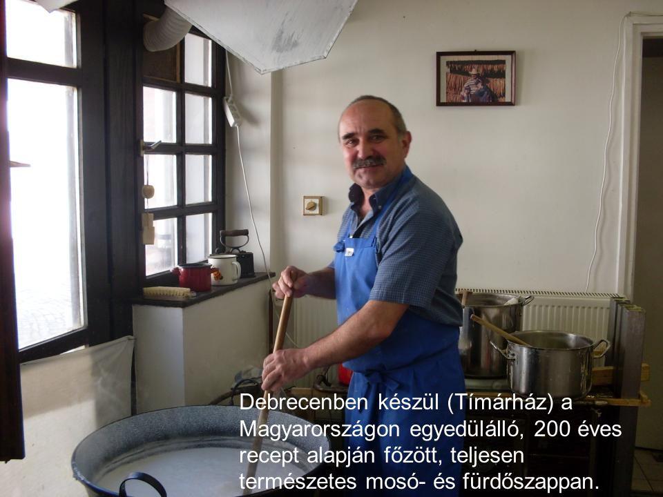 Debrecenben készül (Tímárház) a Magyarországon egyedülálló, 200 éves recept alapján főzött, teljesen természetes mosó- és fürdőszappan.