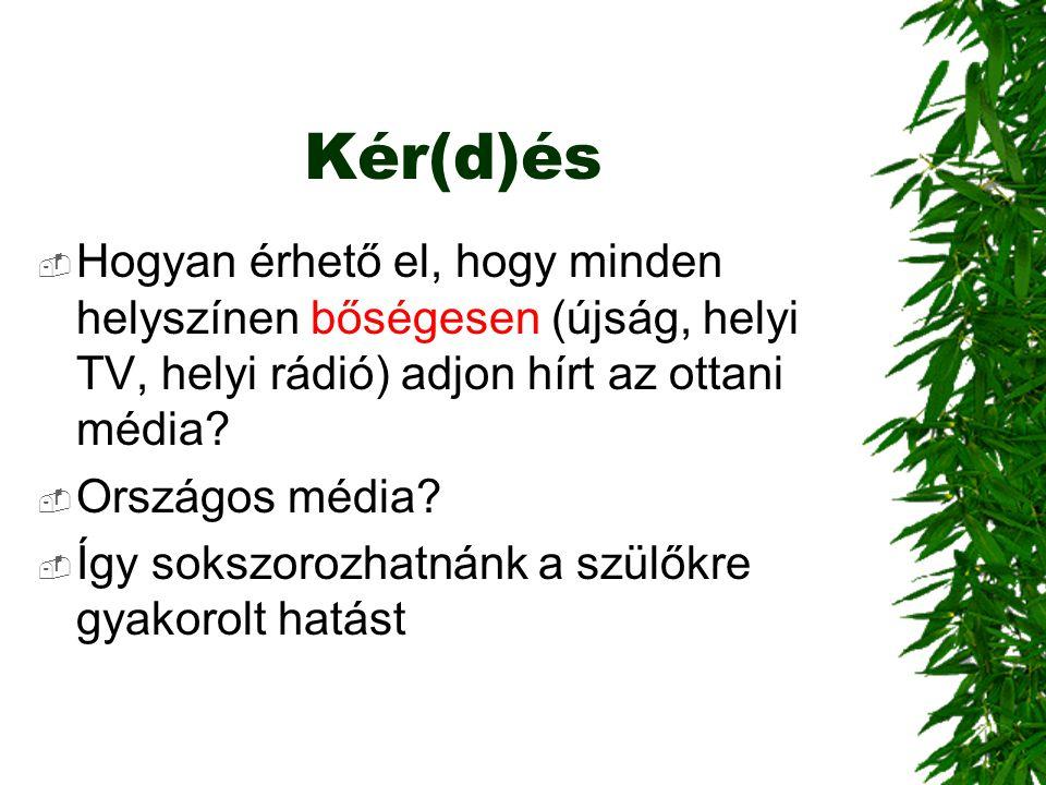 Kér(d)és  Hogyan érhető el, hogy minden helyszínen bőségesen (újság, helyi TV, helyi rádió) adjon hírt az ottani média.