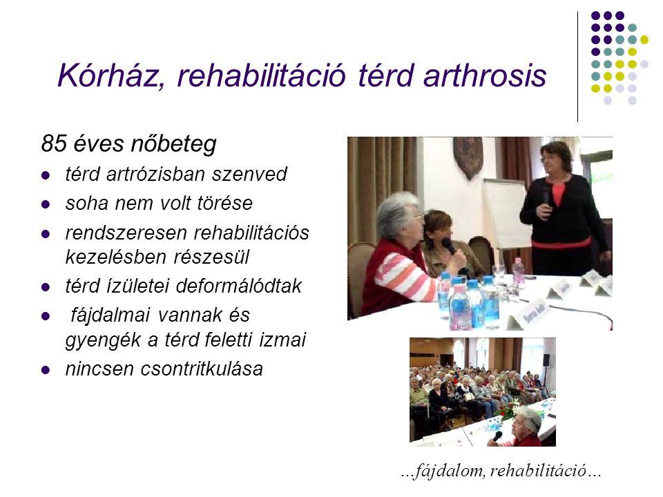 Kórház, rehabilitáció térd arthrosis 85 éves nőbeteg térd artrózisban szenved soha nem volt törése rendszeresen rehabilitációs kezelésben részesül térd ízületei deformálódtak fájdalmai vannak és gyengék a térd feletti izmai nincsen csontritkulása …fájdalom, rehabilitáció…