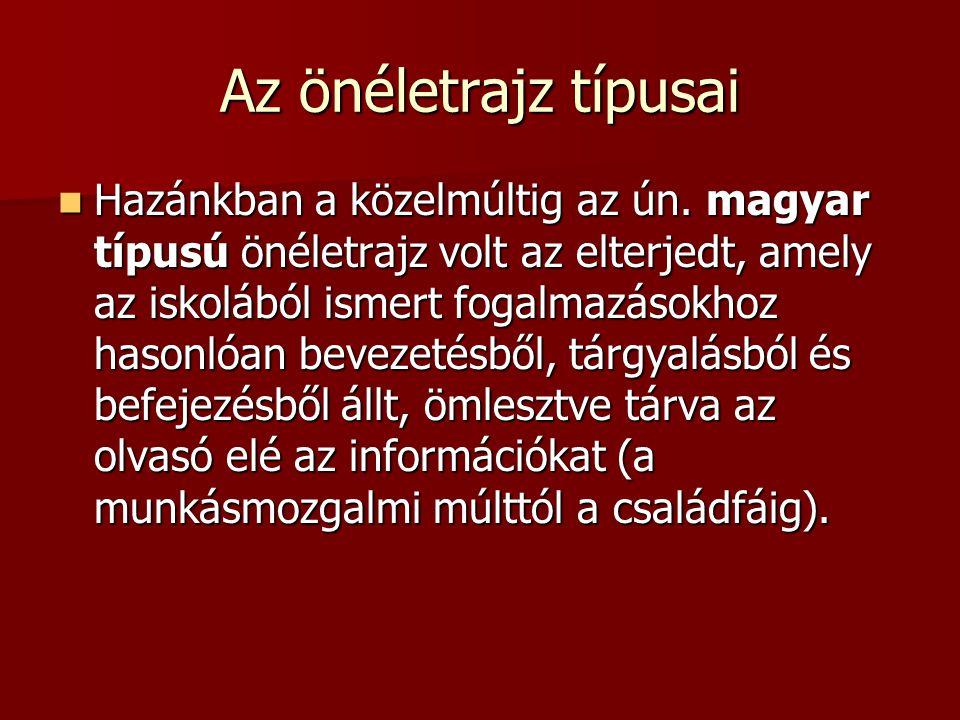 Az önéletrajz típusai Hazánkban a közelmúltig az ún. magyar típusú önéletrajz volt az elterjedt, amely az iskolából ismert fogalmazásokhoz hasonlóan b