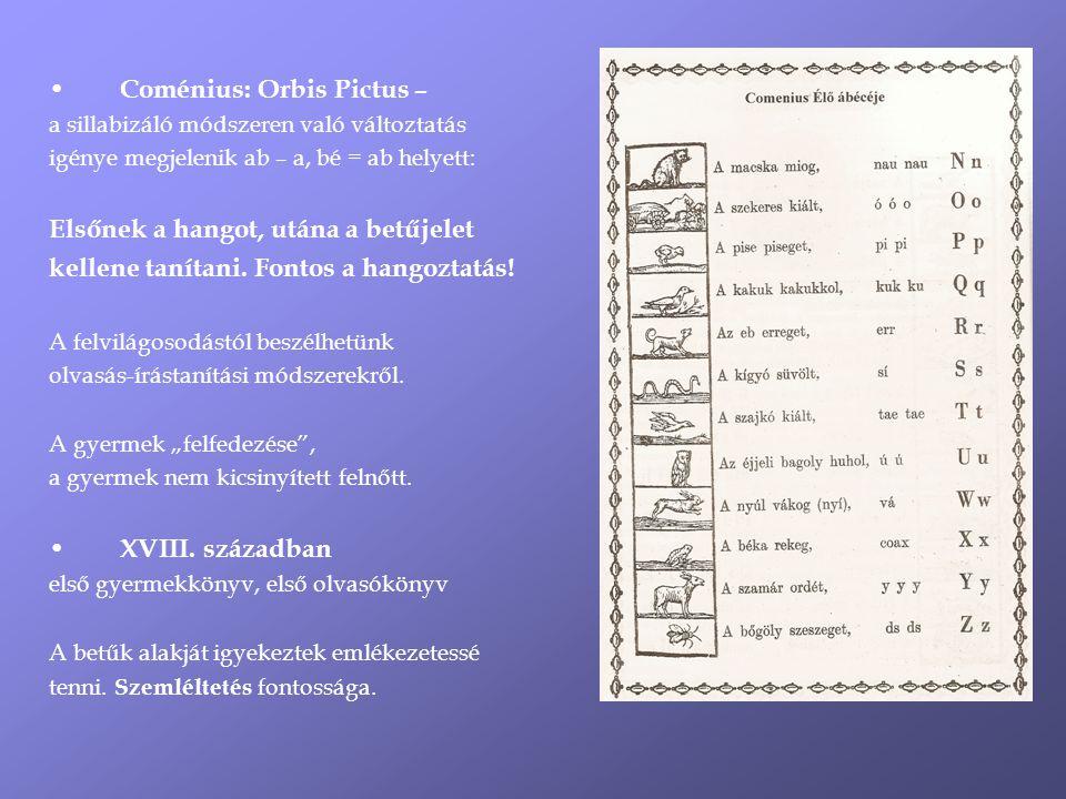 Coménius: Orbis Pictus – a sillabizáló módszeren való változtatás igénye megjelenik ab – a, bé = ab helyett: Elsőnek a hangot, utána a betűjelet kellene tanítani.