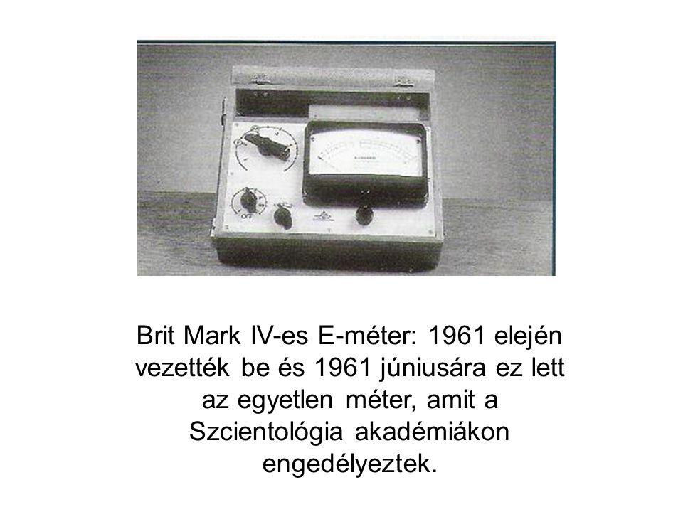 Brit Mark IV-es E-méter: 1961 elején vezették be és 1961 júniusára ez lett az egyetlen méter, amit a Szcientológia akadémiákon engedélyeztek.