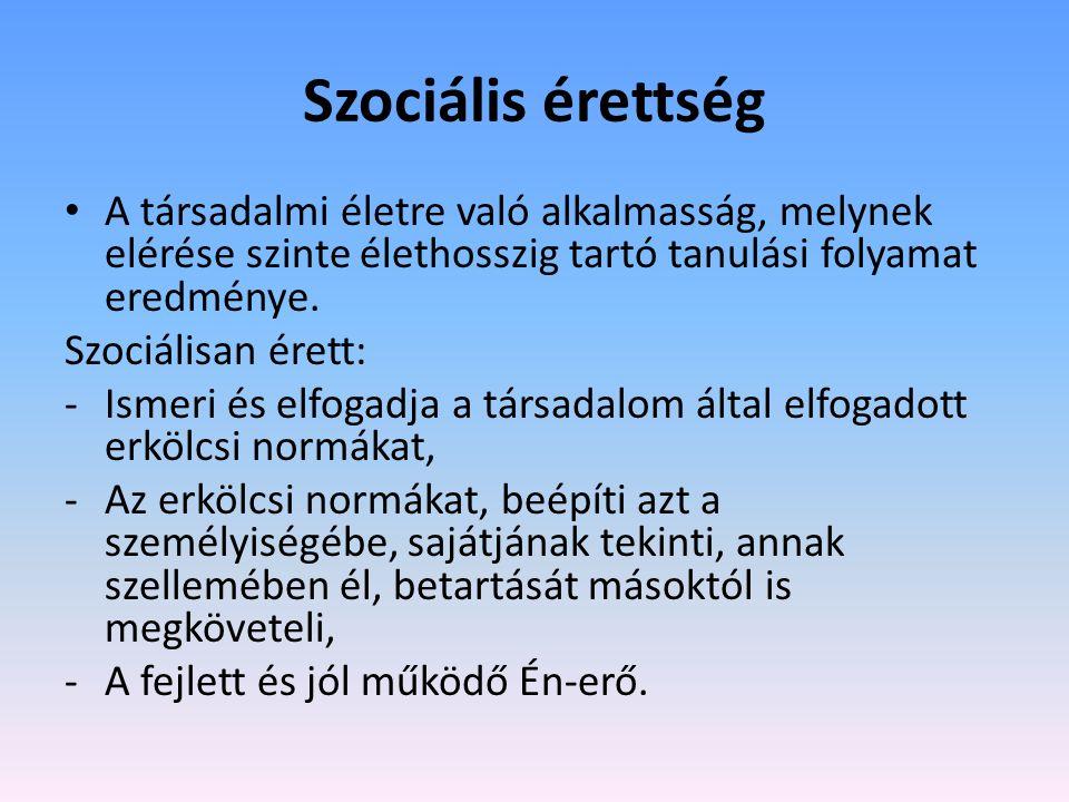 Szociális érettség A társadalmi életre való alkalmasság, melynek elérése szinte élethosszig tartó tanulási folyamat eredménye.