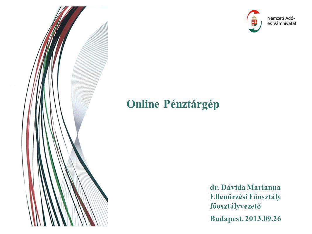 1 Online Pénztárgép Budapest, 2013.09.26 dr. Dávida Marianna Ellenőrzési Főosztály főosztályvezető