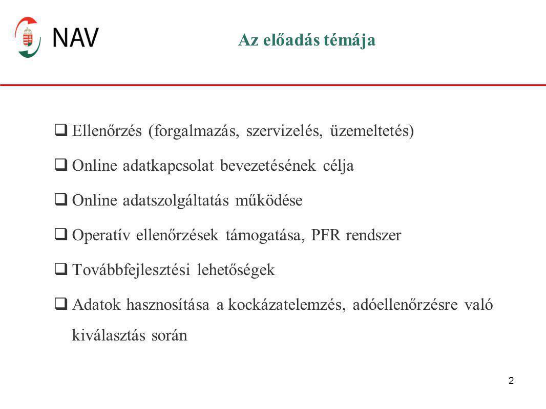 2 Az előadás témája  Ellenőrzés (forgalmazás, szervizelés, üzemeltetés)  Online adatkapcsolat bevezetésének célja  Online adatszolgáltatás működése  Operatív ellenőrzések támogatása, PFR rendszer  Továbbfejlesztési lehetőségek  Adatok hasznosítása a kockázatelemzés, adóellenőrzésre való kiválasztás során