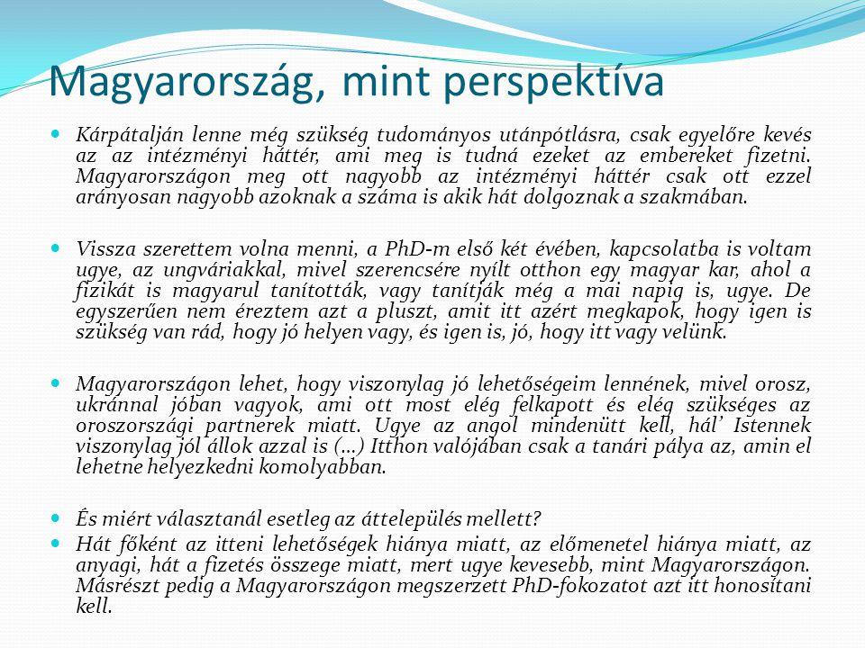 Magyarország, mint perspektíva Kárpátalján lenne még szükség tudományos utánpótlásra, csak egyelőre kevés az az intézményi háttér, ami meg is tudná ezeket az embereket fizetni.