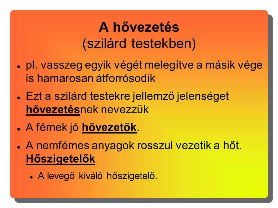 Hőáramlás (folyadékokban és gázokban) pl.